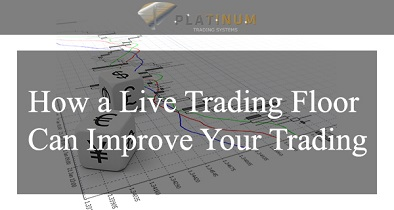 how to trade - How a Live Trading Floor Can Improve Your Trading