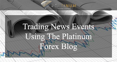 Trading News Events Using The Platinum Forex Blog
